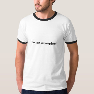 i'm an asymptote, you can't touch this t-shirt