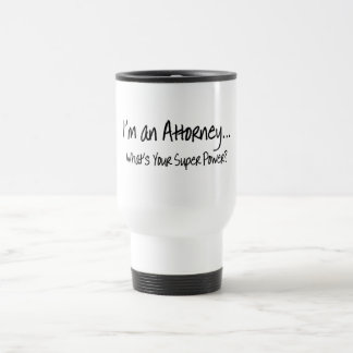 Im An Attorney Whats Your Super Power Travel Mug
