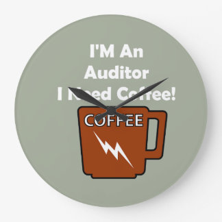 I'M An Auditor, I Need Coffee! Large Clock