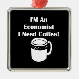 I'M An Economist, I Need Coffee! Metal Ornament