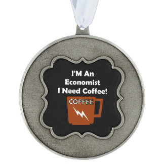 I'M An Economist, I Need Coffee! Ornament