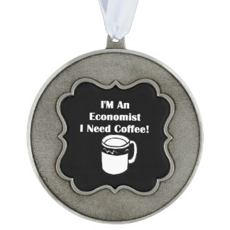 I'M An Economist, I Need Coffee! Pewter Ornament