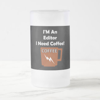 I'M An Editor, I Need Coffee! Frosted Glass Beer Mug