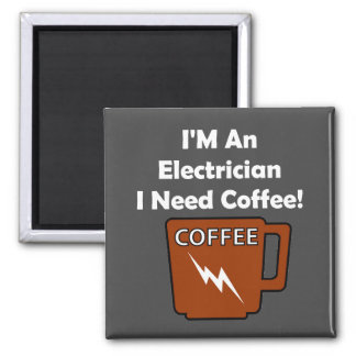 I'M An Electrician, I Need Coffee! 2 Inch Square Magnet