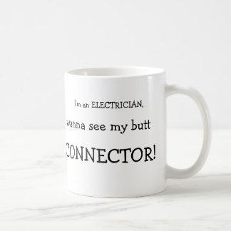 I'm an ELECTRICIAN,, wanna see my butt, CONNECTOR! Coffee Mug