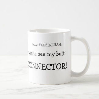 I'm an ELECTRICIAN,, wanna see my butt, CONNECTOR! Classic White Coffee Mug
