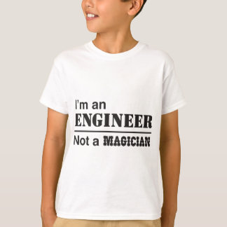 I'm an engineer, not a magician T-Shirt