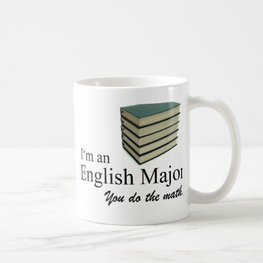 I'm an English Major you do the math. Coffee Mug