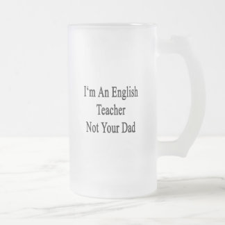 I'm An English Teacher Not Your Dad Mugs