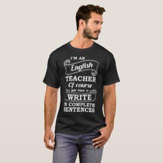 I'm an English Teacher Write Complete Sentences T-Shirt