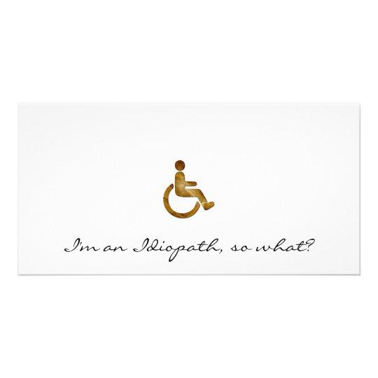I'm an Idiopath, so what? Photo Card