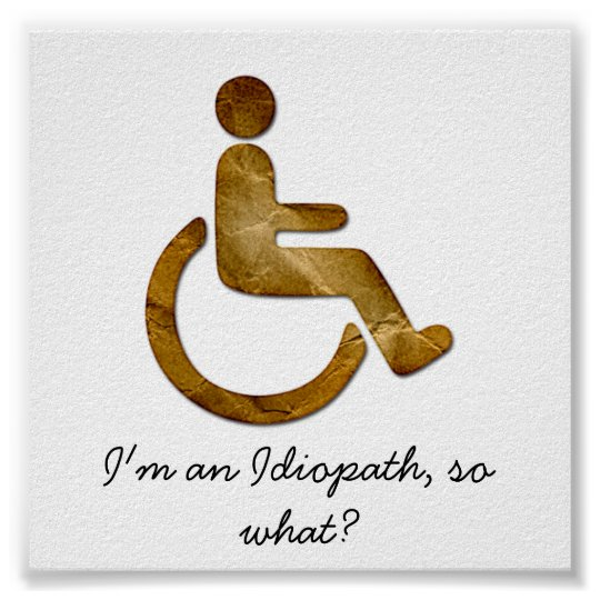 I'm an Idiopath, so what? Poster