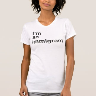 I'm an immigrant - female T-Shirt
