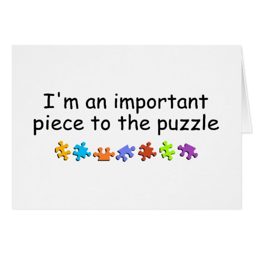 Im An Important Piece Of The Puzzle Greeting Cards