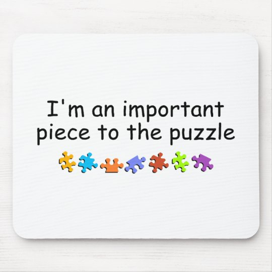 Im An Important Piece Of The Puzzle Mouse Pad