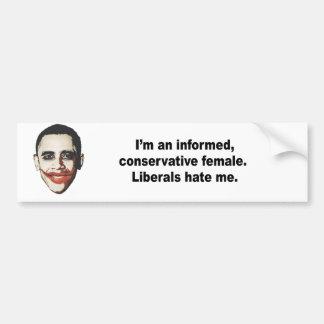 I'm an informed conservative female. Liberals hate Bumper Sticker