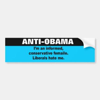 I'm an informed conservative female. Liberals hate Bumper Stickers