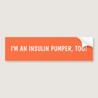 I'M AN INSULIN PUMPER, TOO! BUMPER STICKER