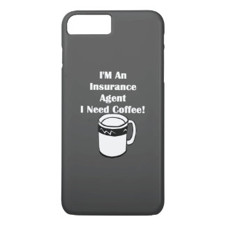 I'M An Insurance Agent, I Need Coffee! iPhone 8 Plus/7 Plus Case
