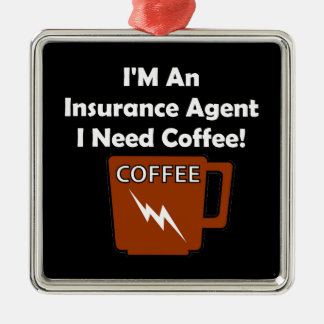 I'M An Insurance Agent, I Need Coffee! Metal Ornament