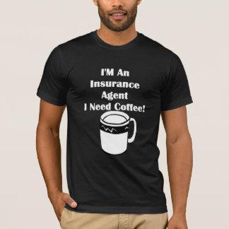 I'M An Insurance Agent, I Need Coffee! T-Shirt
