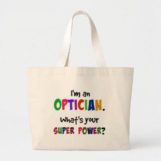 I'm an Optician. What's Your Super Power? Large Tote Bag