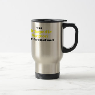 Im an Orthopedic Surgeon Whats Your Superpower Travel Mug