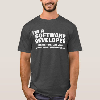 I'm an Software Developer To Save Time T-Shirt