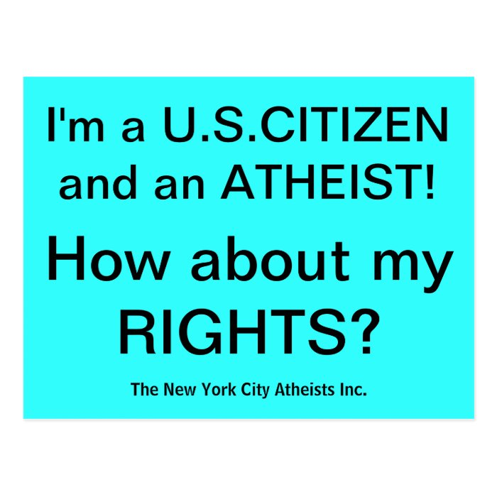 I'm and ATHEIST!  How about my RIGHTS? Postcard