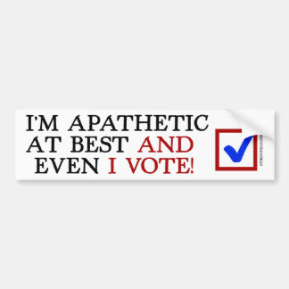 I'm Apathetic at Best And Even I Vote! Bumper Sticker