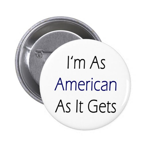 I'm As American As It Gets 2 Inch Round Button
