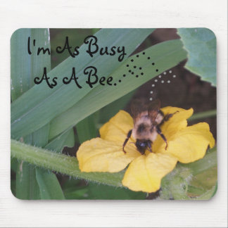 I'm As Busy As A Bee., .,... Mouse Pad
