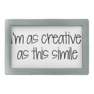 I'm as creative as this simile rectangular belt buckle