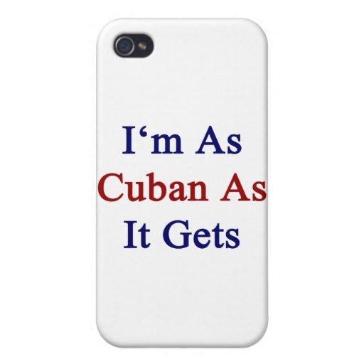 I'm As Cuban As It Gets iPhone 4 Case