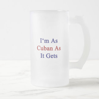 I'm As Cuban As It Gets 16 Oz Frosted Glass Beer Mug