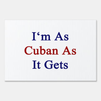 I'm As Cuban As It Gets Signs