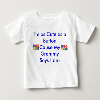 I'm as Cute as a ButtonCause My Gra... Baby T-Shirt