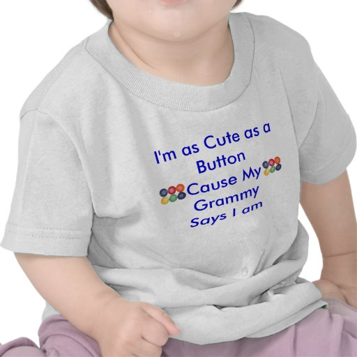 I'm as Cute as a ButtonCause My Gra... T-shirts