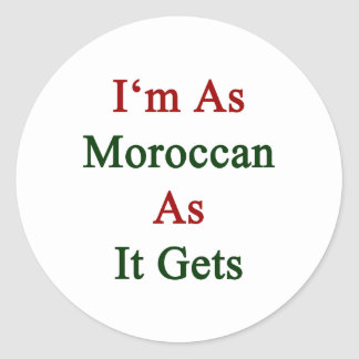 I'm As Moroccan As It Gets Classic Round Sticker