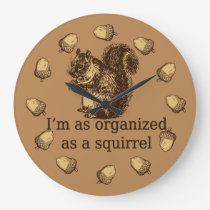 I'm As Organized As A Squirrel Large Clock
