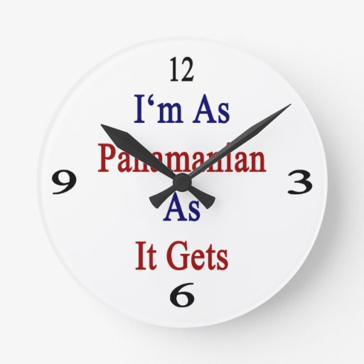 I'm As Panamanian As It Gets Round Clocks