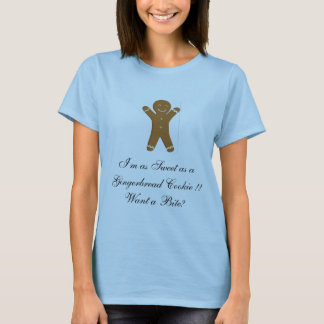 I'm as Sweet as a Gingerbread Cookie!! Want A Bite T-Shirt