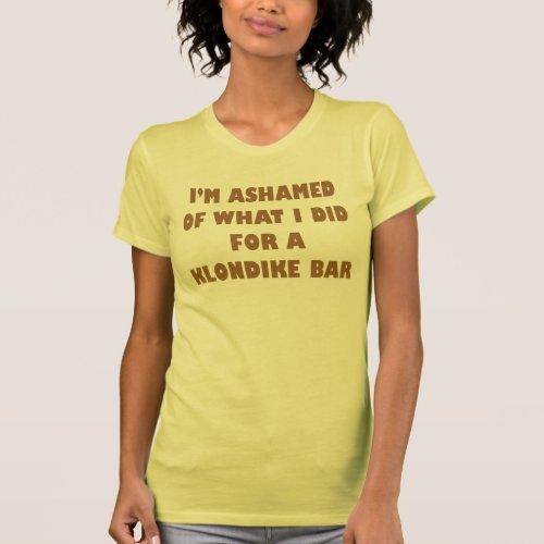 I'm Ashamed of what I did for a Klondike Bar T-Shirt