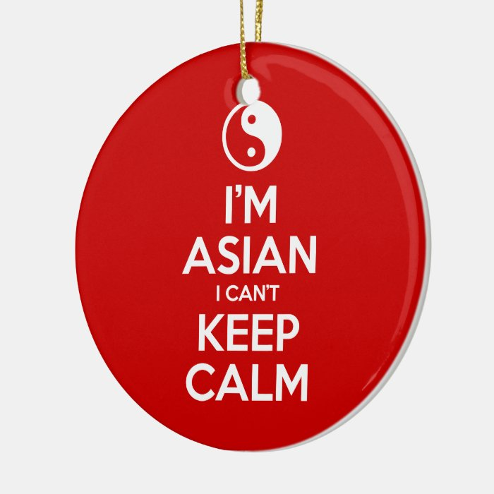 I'm Asian I Can't Keep Calm Ceramic Ornament