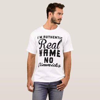I'm Authentic Real Name No Gimmicks T-Shirt