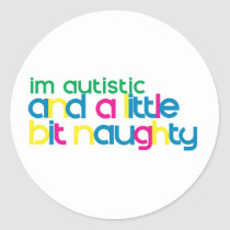 I'm Autistic and A Little Bit Naughty Classic Round Sticker
