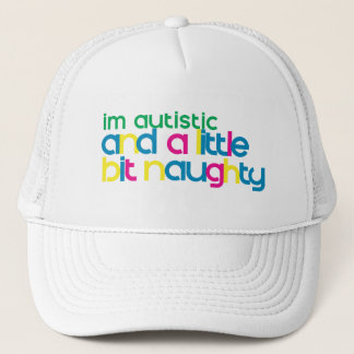 I'm Autistic and A Little Bit Naughty Trucker Hat