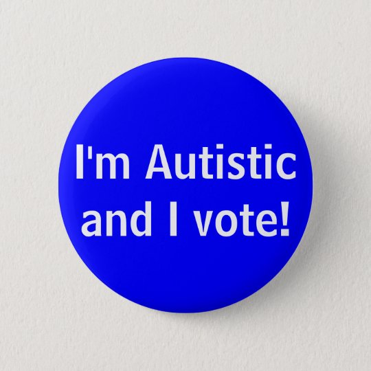 I'm Autistic and I vote! button