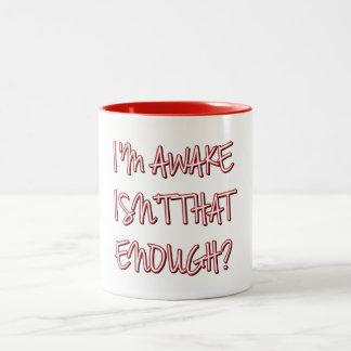 I'm Awake, Isn't That Enough? Two-Tone Coffee Mug
