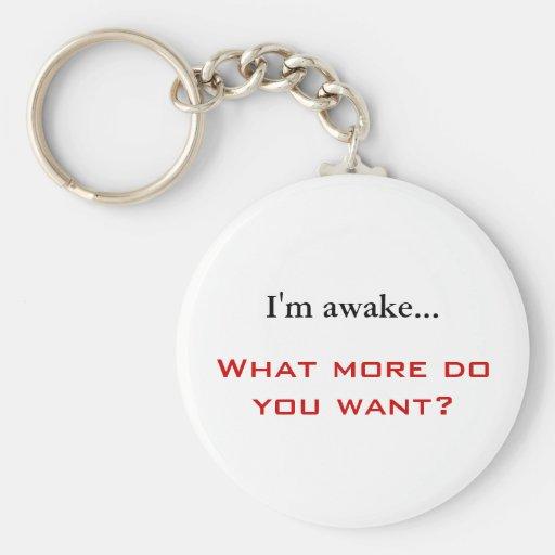 I'm awake..., What more do you want? Key Chains